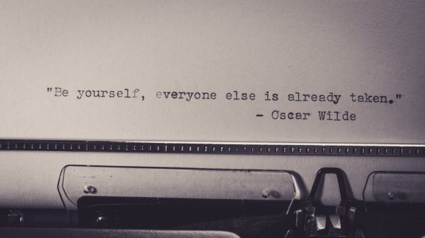 Be yourself, everyone else is already taken - Oscar Wilde